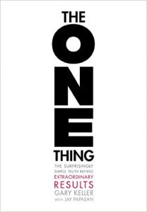 The ONE Thing: The SurprisinglySimple Truth Behind Extraordinary Results